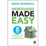Mortgages Made Easy: 8 Steps to Smart Borrowing for Homes and Investment Properties by Brammall, Bruce, 9780730316565