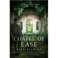 Chapel of Ease A Novel of the Tufa by Bledsoe, Alex, 9780765376565