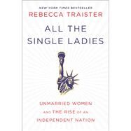 All the Single Ladies by Traister, Rebecca, 9781476716565