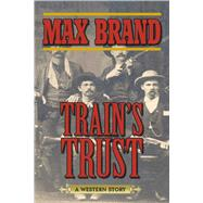 Train's Trust: A Western Story by Brand, Max, 9781620876565