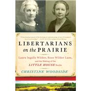Libertarians on the Prairie by Woodside, Christine, 9781628726565