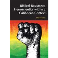 Biblical Resistance Hermeneutics Within a Caribbean Context by Thomas,Oral A. W., 9781845536565