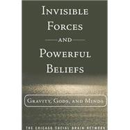 Invisible Forces and Powerful Beliefs Gravity, Gods and Minds (paperback) by The Chicago Social Brain Network, 9780133886566