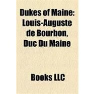 Dukes of Maine : Louis-Auguste de Bourbon, Duc du Maine by , 9781156176566