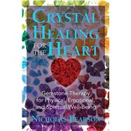 Crystal Healing for the Heart by Pearson, Nicholas, 9781620556566