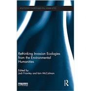 Rethinking Invasion Ecologies from the Environmental Humanities by Frawley; Jodi, 9780415716567