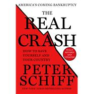 The Real Crash America's Coming Bankruptcy - How to Save Yourself and Your Country by Schiff, Peter D., 9781250046567