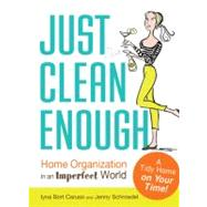 Just Clean Enough: Make Peace With Sort-of-Spotless and Find More Time for You: 365 Easy Tidying Tips by Caruso, Inya Bort, 9781440506567