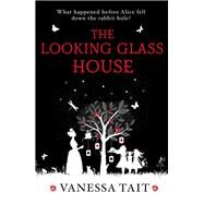 The Looking Glass House by Tait, Vanessa, 9781782396567