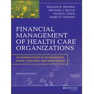 Financial Management of Health Care Organizations An Introduction to Fundamental Tools, Concepts and Applications by Zelman, William N.; McCue, Michael J.; Glick, Noah D.; Thomas, Marci S., 9781118466568