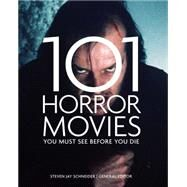 101 Horror Movies You Must See Before You Die by Schneider, Steven Jay, 9781845436568