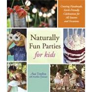 Naturally Fun Parties for Kids : Creating Handmade, Earth-Friendly Celebrations for All Seasons and Occasions by Daulter, Anni; Fontenot, Heather; Di Donato, Tnah; Di Donato, Mario, 9781416206569