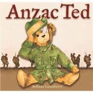 Anzac Ted by Landsberry, Belinda, 9781921966569
