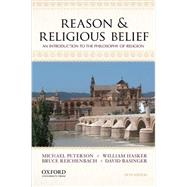 Reason and Religious Belief : An Introduction to the Philosophy of Religion by Peterson, Michael; Hasker, William; Reichenbach, Bruce; Basinger, David, 9780199946570
