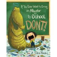 If You Ever Want to Bring an Alligator to School, Don't! by Parsley, Elise, 9780316376570