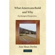What Americans Build and Why: Psychological Perspectives by Ann Sloan Devlin, 9780521516570
