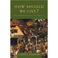 How Should We Live? An Introduction to Ethics by Pojman, Louis P., 9780534556570