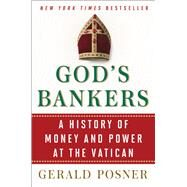 God's Bankers A History of Money and Power at the Vatican by Posner, Gerald, 9781416576570