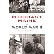 Midcoast Maine in World War II by Konitzky, Margaret Shiels, 9781467136570
