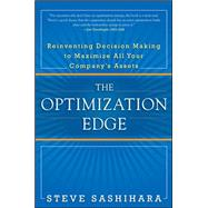 The Optimization Edge: Reinventing Decision Making to Maximize All Your Company's Assets by Sashihara, Stephen, 9780071746571