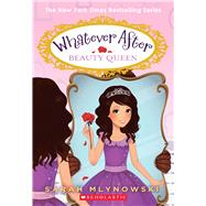 Beauty Queen (Whatever After #7) by Mlynowski, Sarah, 9780545746571