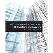 NEC3 Construction Contracts: 100 Questions and Answers by Hughes; Kelvin, 9781138826571