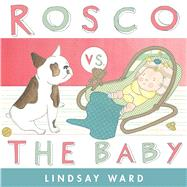 Rosco Vs. the Baby by Ward, Lindsay; Ward, Lindsay, 9781481436571