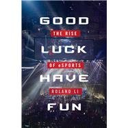 Good Luck Have Fun by Li, Roland, 9781634506571