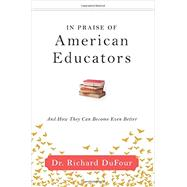 In Praise of American Educators by Dufour, Richard, 9781942496571