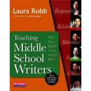 Teaching Middle School Writers : Lessons and Routines That Give Adolescents Compelling Reasons to Write by Robb, Laura, 9780325026572