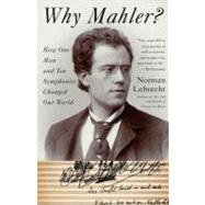 Why Mahler? by Lebrecht, Norman, 9781400096572