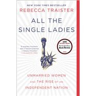 All the Single Ladies by Traister, Rebecca, 9781476716572