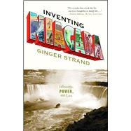 Inventing Niagara : Beauty, Power, and Lies by Strand, Ginger, 9781416546573