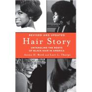 Hair Story Untangling the Roots of Black Hair in America by Byrd, Ayana; Tharps, Lori, 9781250046574
