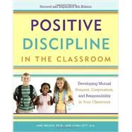 Positive Discipline in the Classroom by NELSEN, JANELOTT, LYNN, 9780770436575