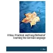 A New, Practical, and Easy Method of Learning the German Language by Ahn, F., 9780554776576