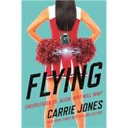 Flying A Novel by Jones, Carrie, 9780765336576