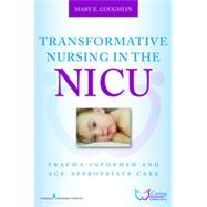 Transformative Nursing in the NICU: Trauma- Informed Age-Appropriate Care by Coughlin, Mary E., R.N., 9780826196576