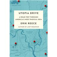 Utopia Drive A Road Trip Through America's Most Radical Idea by Reece, Erik, 9780374106577