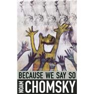 Because We Say So by Chomsky, Noam; Giroux, Henry A., 9780872866577