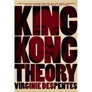 King Kong Theory by Despentes, Virginie, 9781558616578