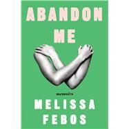 Abandon Me by Febos, Melissa, 9781632866578