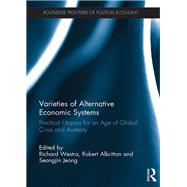 Varieties of Alternative Economic Systems: Practical Utopias for an Age of Global Crisis and Austerity by Westra; Richard, 9781138226579