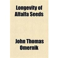 Longevity of Alfalfa Seeds by Omernik, John Thomas, 9781154446579