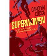 Superwomen Gender, Power, and Representation by Cocca, Carolyn, 9781501316579