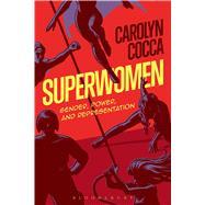 Superwomen Gender, Power, and Representation by Cocca, Carolyn, 9781501316579