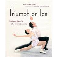 Triumph on Ice : The New World of Figure Skating by Senft, Jean Riley; Chataigneau,  Gerard, 9781553656579
