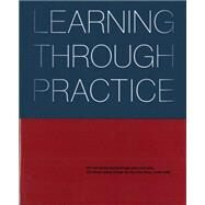 Learning Through Practice by Rogers, Robert M.; Moutaud, Isabelle (CON), 9781941806579