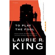 To Play the Fool A Novel by King, Laurie R., 9781250046581