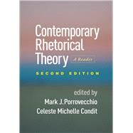Contemporary Rhetorical Theory, Second Edition A Reader by Porrovecchio, Mark J.; Condit, Celeste Michelle, 9781462526581